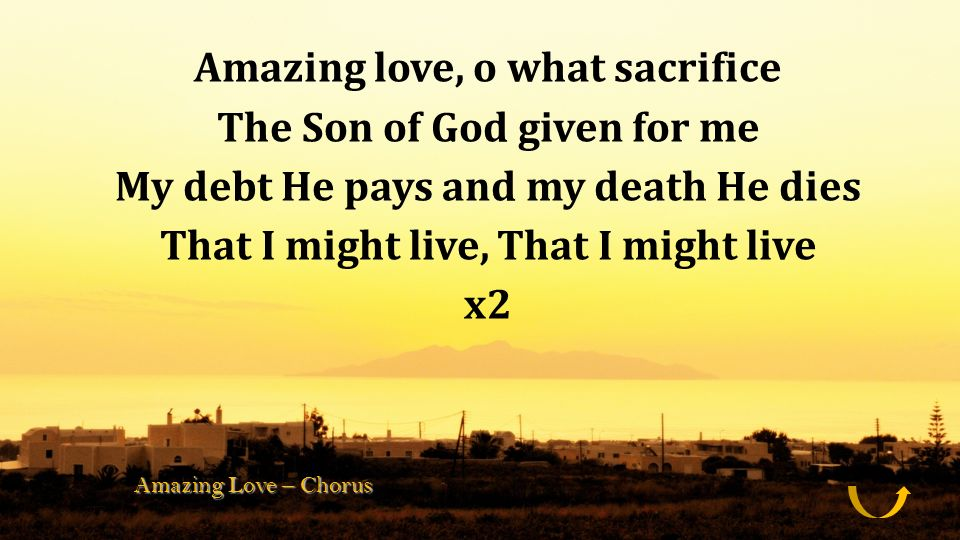 Amazing love, o what sacrifice The Son of God given for me My debt He pays and my death He dies That I might live, That I might live x2 Amazing Love –