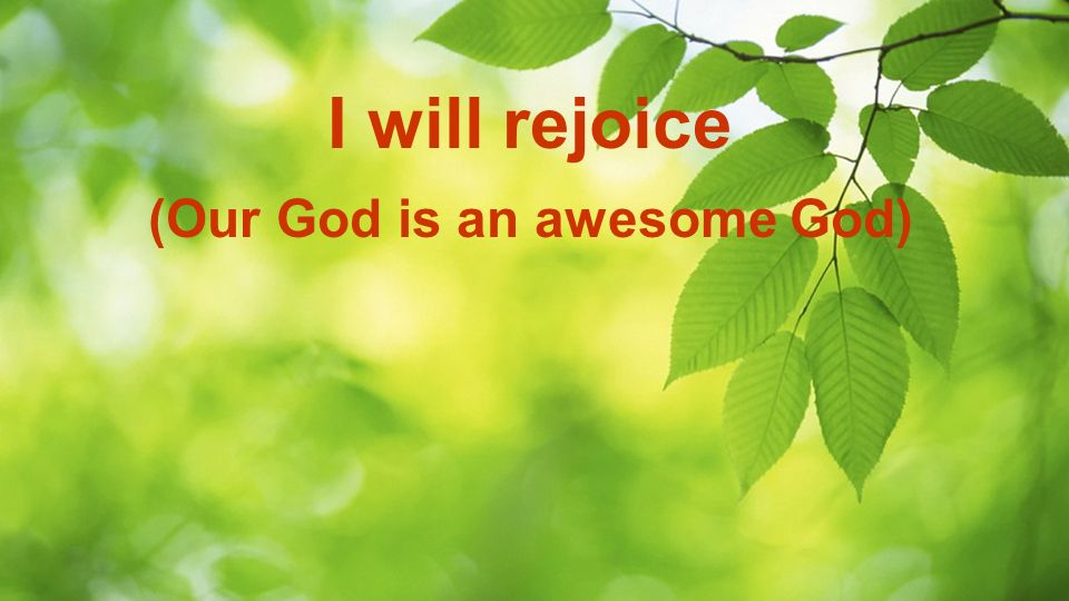 I will rejoice (Our God is an awesome God)
