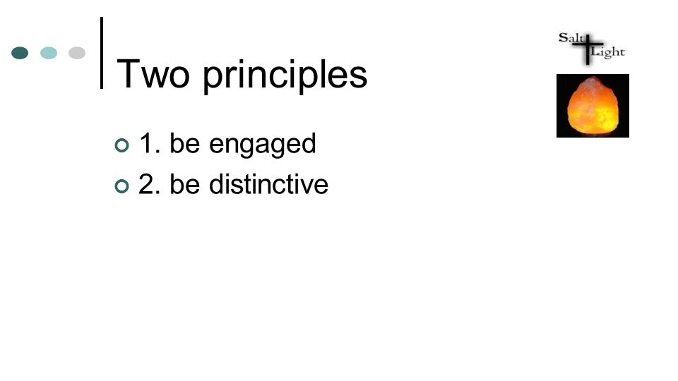 Two principles 1. be engaged 2. be distinctive