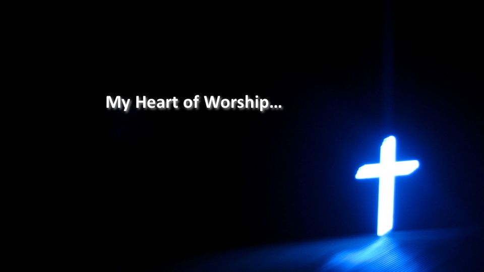 My Heart of Worship…