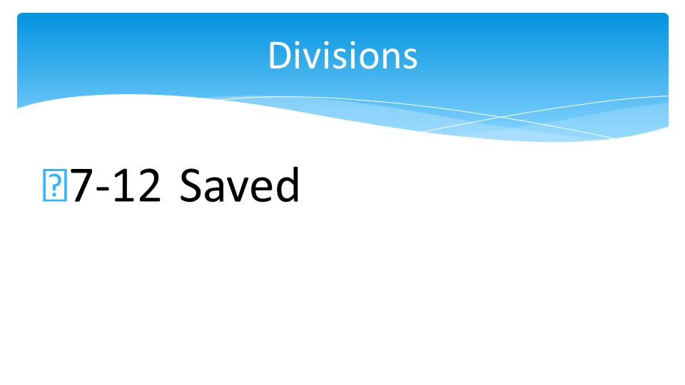 7-12 Saved Divisions