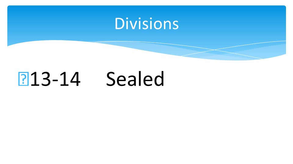 13-14 Sealed Divisions