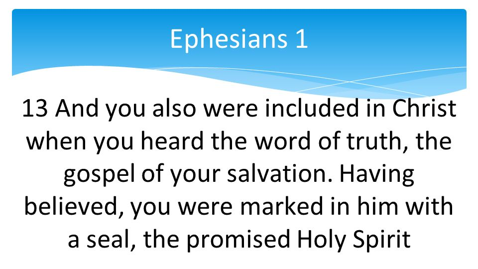 13 And you also were included in Christ when you heard the word of truth, the gospel of your salvation.