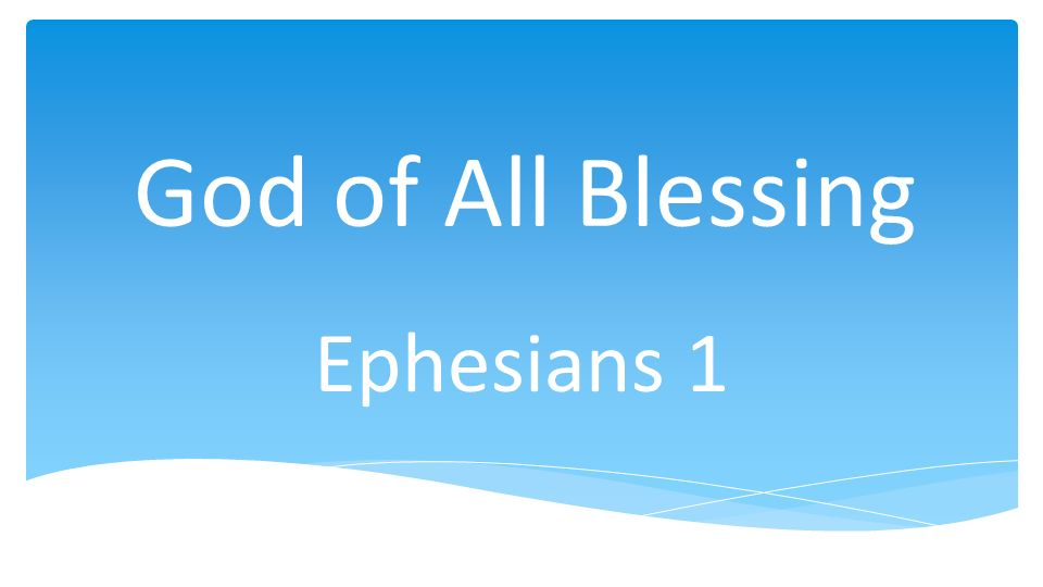 God of All Blessing Ephesians 1