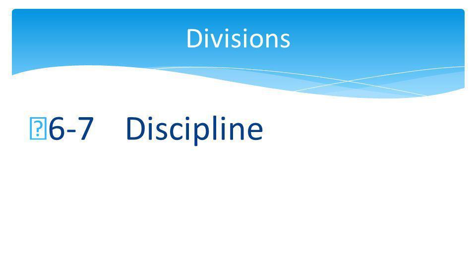 6-7 Discipline Divisions