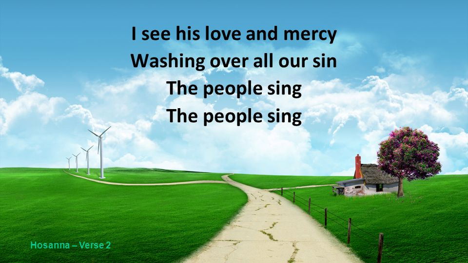 I see his love and mercy Washing over all our sin The people sing Hosanna – Verse 2