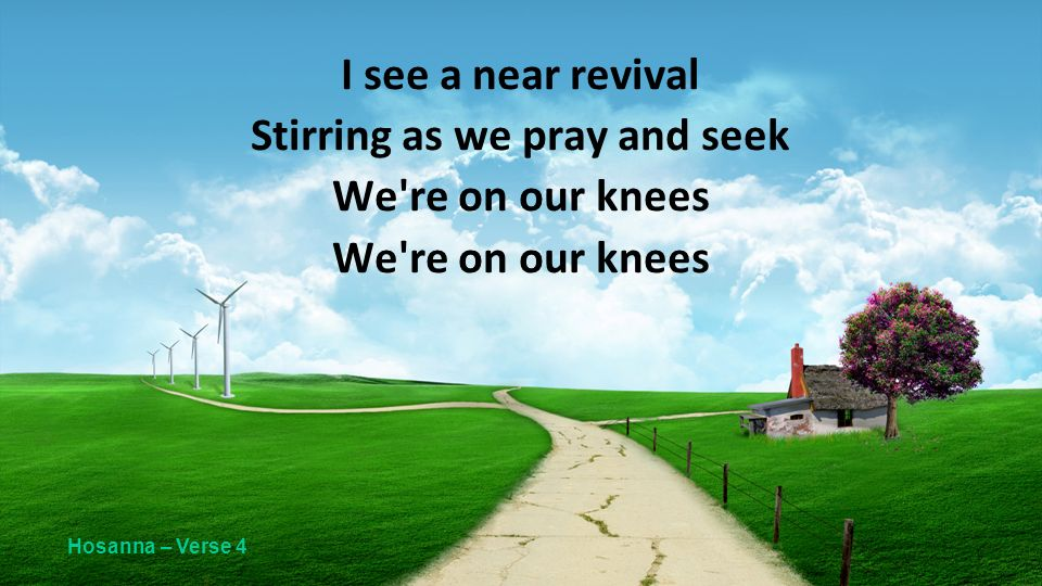 I see a near revival Stirring as we pray and seek We re on our knees Hosanna – Verse 4