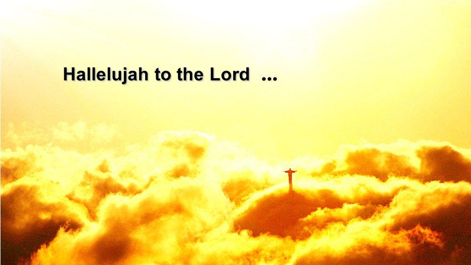 Hallelujah to the Lord Hallelujah to the Lord …