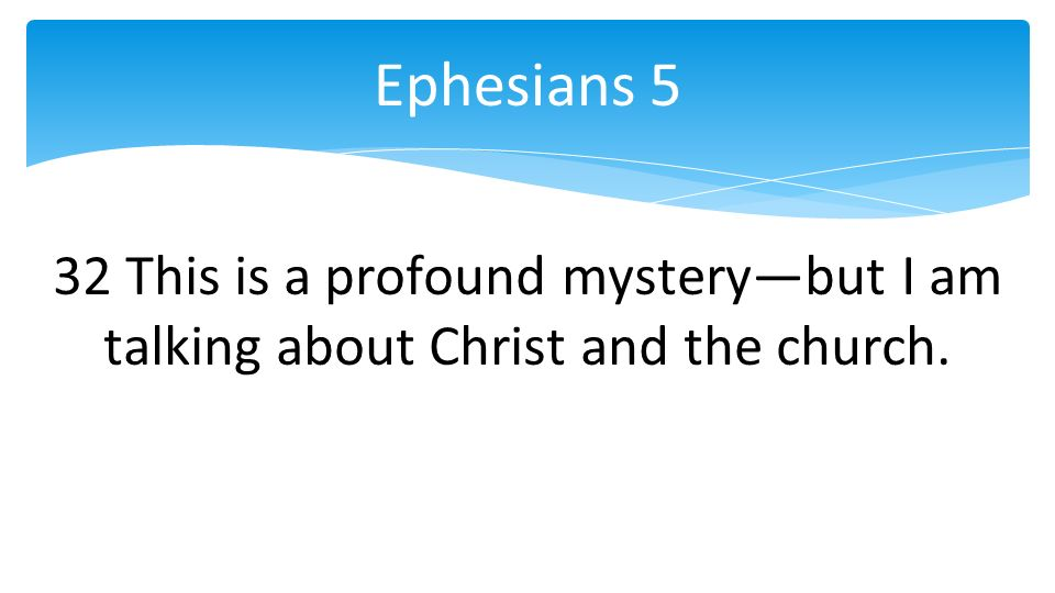 32 This is a profound mysterybut I am talking about Christ and the church. Ephesians 5