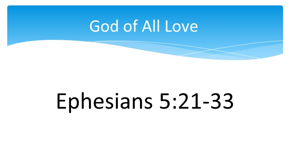 God of All Love Ephesians 5:21-33