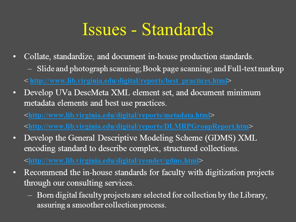 Issues - Standards Collate, standardize, and document in-house production standards. –Slide and photograph scanning; Book page scanning; and Full-text