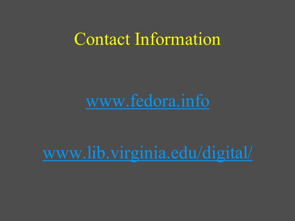 Contact Information www.fedora.info www.lib.virginia.edu/digital/