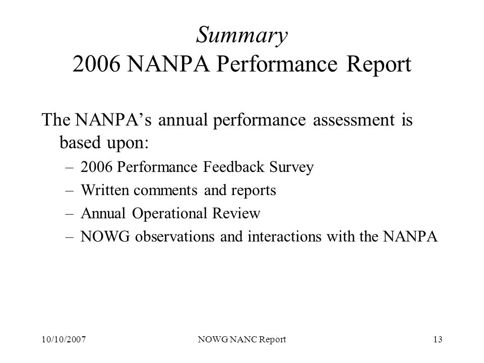 10/10/2007NOWG NANC Report13 Summary 2006 NANPA Performance Report The NANPAs annual performance assessment is based upon: –2006 Performance Feedback