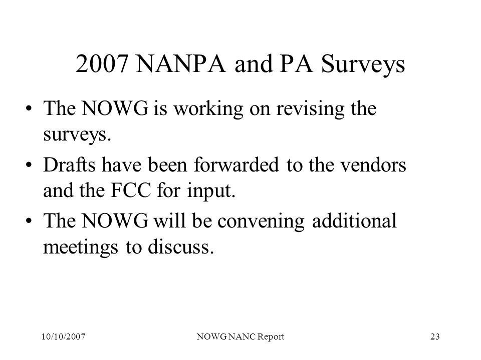 10/10/2007NOWG NANC Report23 2007 NANPA and PA Surveys The NOWG is working on revising the surveys.