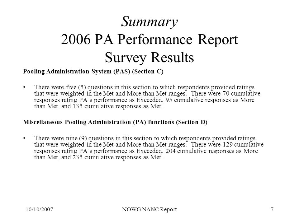 10/10/2007NOWG NANC Report8 Summary 2006 PA Performance Report Survey Results Overall Assessment of Pooling Administrator (PA) (Section E) There was one (1) question in this section to which respondents provided ratings that were weighted in the Met and More than Met ranges.