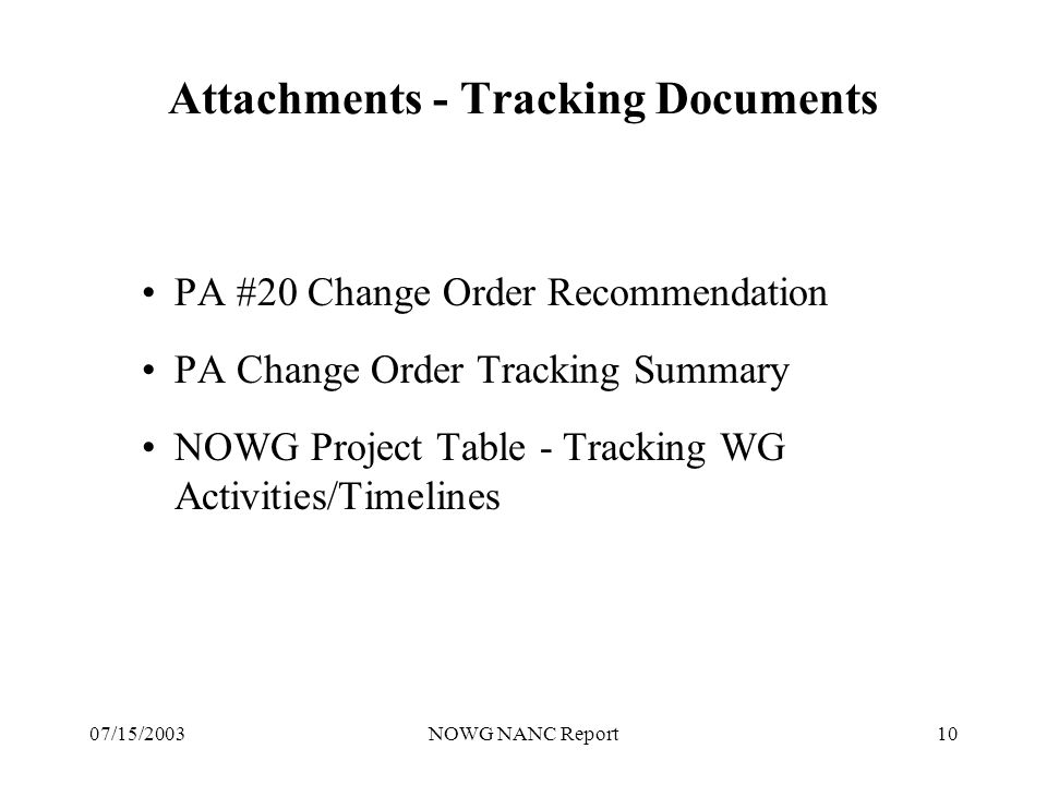 07/15/2003NOWG NANC Report10 Attachments - Tracking Documents PA #20 Change Order Recommendation PA Change Order Tracking Summary NOWG Project Table - Tracking WG Activities/Timelines