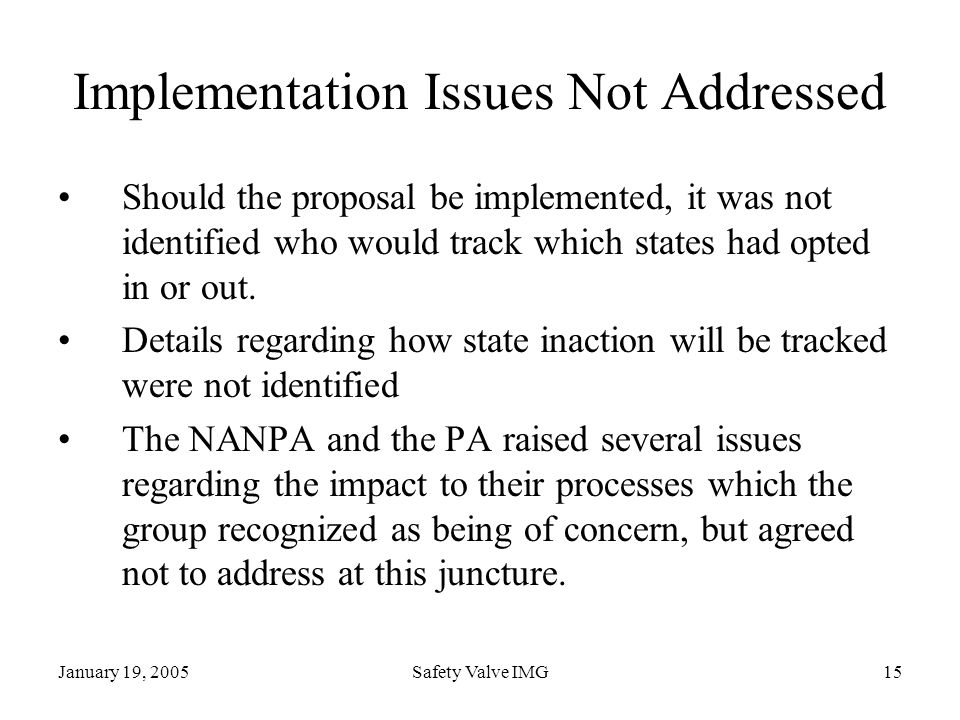 January 19, 2005Safety Valve IMG15 Implementation Issues Not Addressed Should the proposal be implemented, it was not identified who would track which