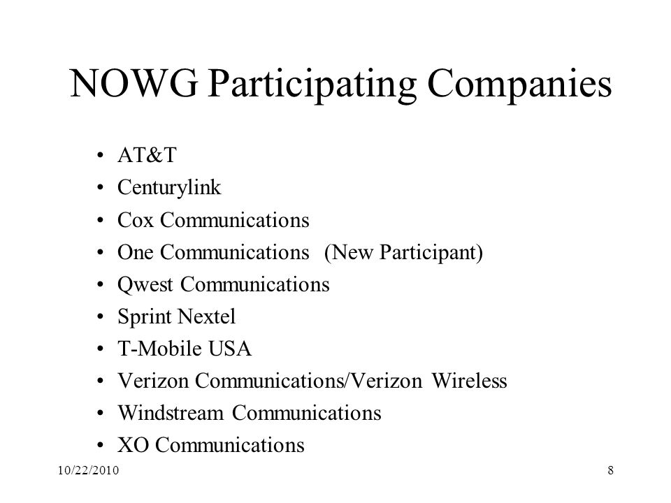10/22/20109 NOWG Meeting Schedule Contact any of the Co-Chairs for complete meeting or conference call details Laura.R.Dalton@Verizon.com or natalie.mcnamer@t-mobile.com or karen.s.riepenrkoger @sprint.com (Other meetings for the NOWG may be scheduled as needed beyond what has been identified in this list) NOWG meeting notes and documents are posted at nanc-chair.org MonthActivity October 26 NANPA Standing Agenda Call with NOWG - Conference Call 1pm Eastern, 2 hrs November 15 NANPA Standing Agenda Call with NOWG - Conference Call 1pm Eastern, 2 hrs November 17 PA Standing Agenda Call with NOWG - Conference Call 1pm Eastern, 2 hr December 14 PA Standing Agenda Call with NOWG - Conference Call 1pm Eastern, 1 hr December 14 NANPA Standing Agenda Call with NOWG - Conference Call 2pm Eastern, 2 hrs
