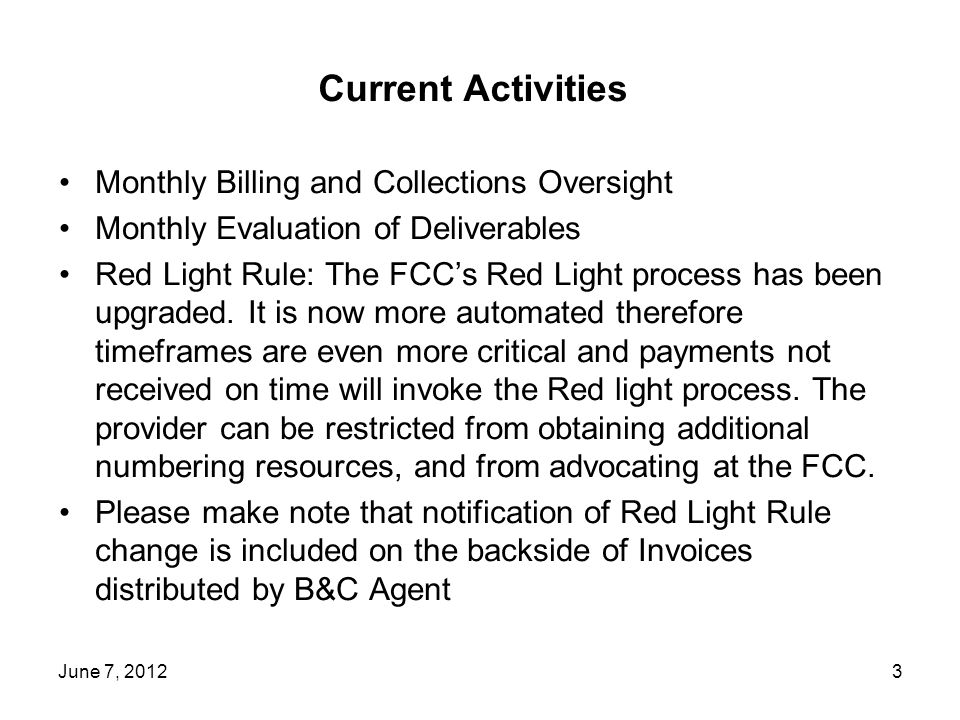 Current Activities Monthly Billing and Collections Oversight Monthly Evaluation of Deliverables Red Light Rule: The FCCs Red Light process has been upgraded.