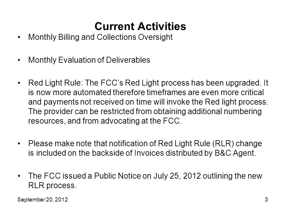 Current Activities Monthly Billing and Collections Oversight Monthly Evaluation of Deliverables Red Light Rule: The FCCs Red Light process has been up