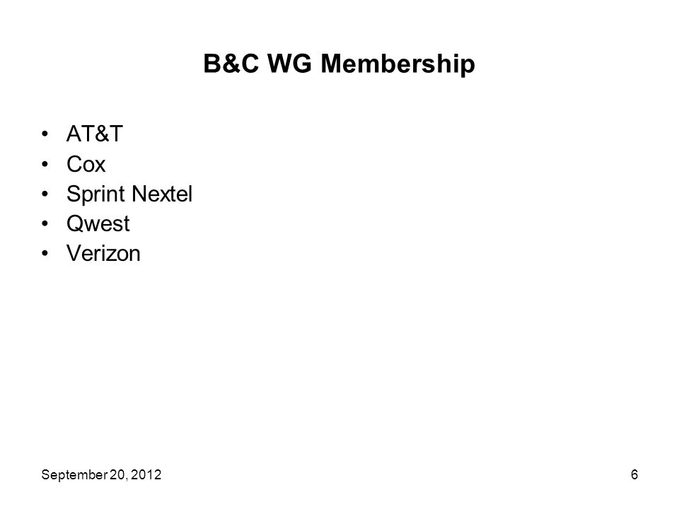 B&C WG Membership AT&T Cox Sprint Nextel Qwest Verizon 6September 20, 2012