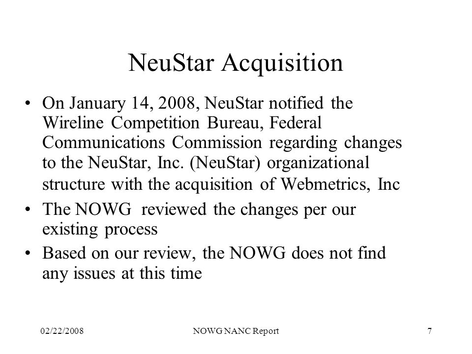 02/22/2008NOWG NANC Report7 NeuStar Acquisition On January 14, 2008, NeuStar notified the Wireline Competition Bureau, Federal Communications Commissi