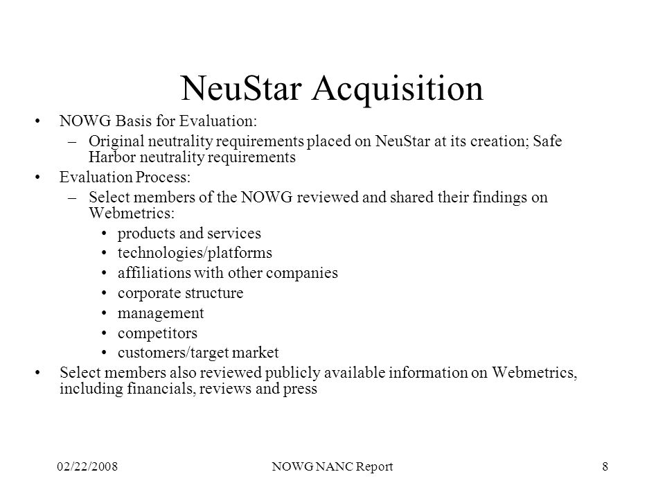 02/22/2008NOWG NANC Report8 NeuStar Acquisition NOWG Basis for Evaluation: –Original neutrality requirements placed on NeuStar at its creation; Safe H