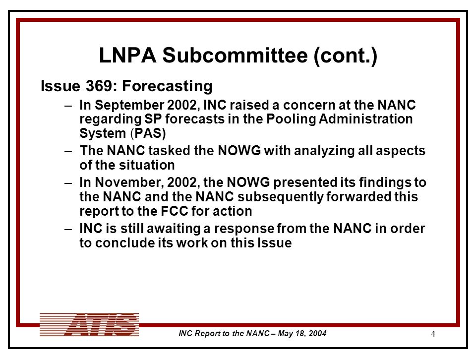 INC Report to the NANC – May 18, 2004 4 LNPA Subcommittee (cont.) Issue 369: Forecasting –In September 2002, INC raised a concern at the NANC regardin