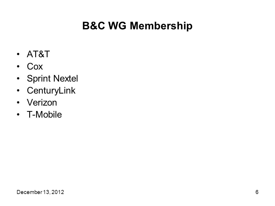 B&C WG Membership AT&T Cox Sprint Nextel CenturyLink Verizon T-Mobile 6December 13, 2012