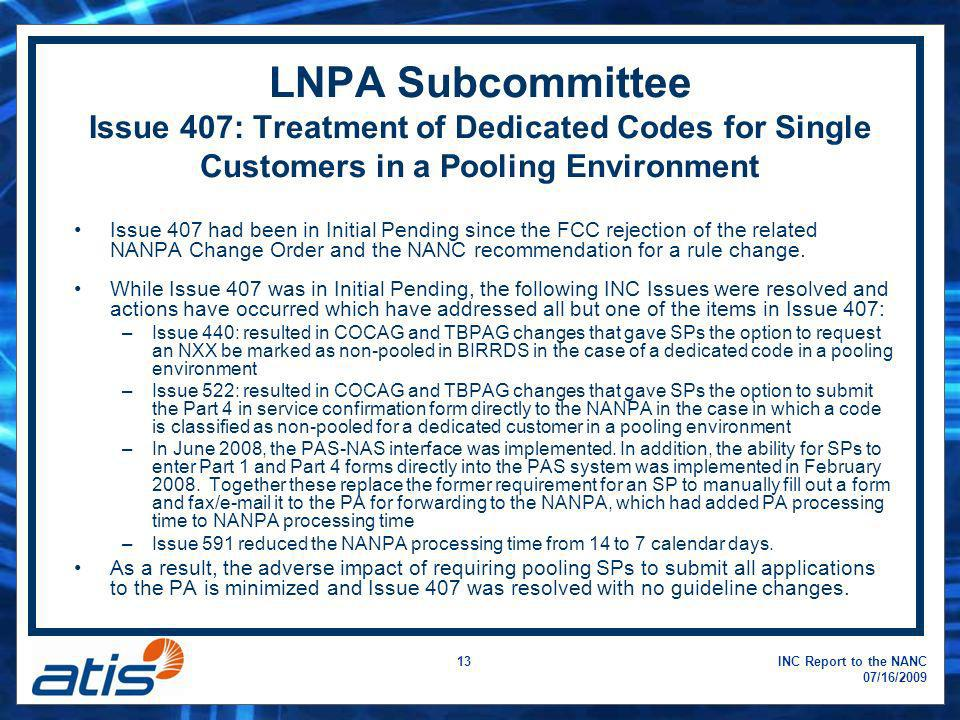 INC Report to the NANC 07/16/2009 13 LNPA Subcommittee Issue 407: Treatment of Dedicated Codes for Single Customers in a Pooling Environment Issue 407