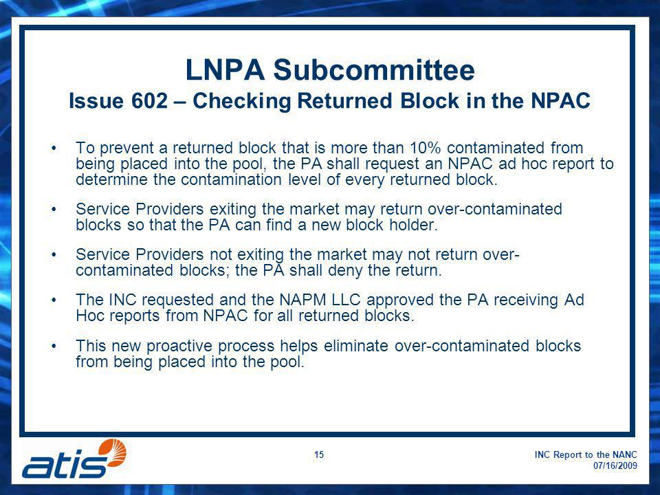 INC Report to the NANC 07/16/2009 15 LNPA Subcommittee Issue 602 – Checking Returned Block in the NPAC To prevent a returned block that is more than 1