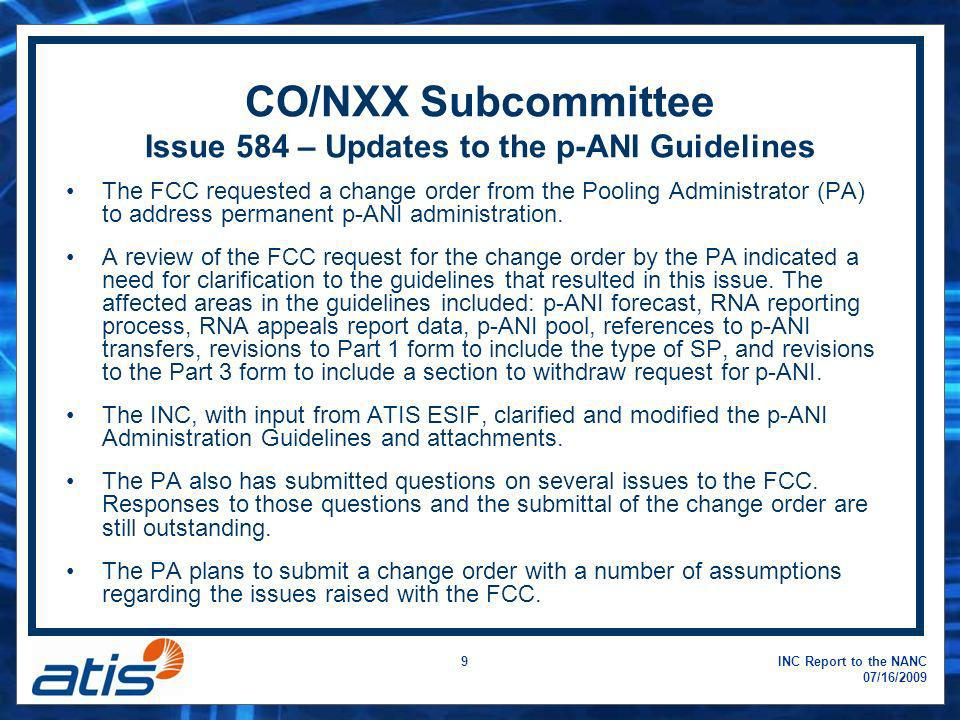 INC Report to the NANC 07/16/2009 9 CO/NXX Subcommittee Issue 584 – Updates to the p-ANI Guidelines The FCC requested a change order from the Pooling