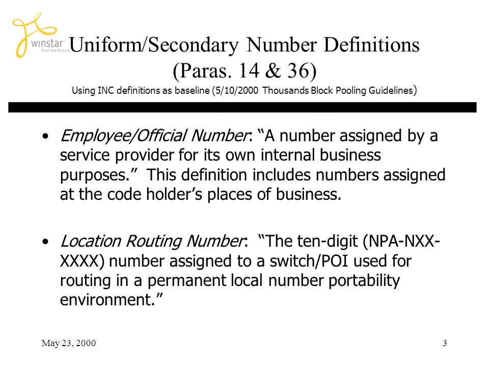 May 23, 20003 Uniform/Secondary Number Definitions (Paras. 14 & 36) Using INC definitions as baseline (5/10/2000 Thousands Block Pooling Guidelines )