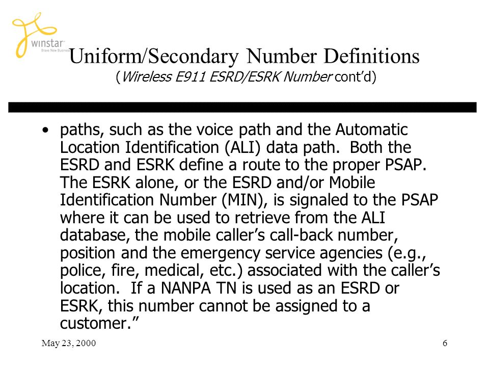 May 23, 20006 Uniform/Secondary Number Definitions (Wireless E911 ESRD/ESRK Number contd) paths, such as the voice path and the Automatic Location Ide
