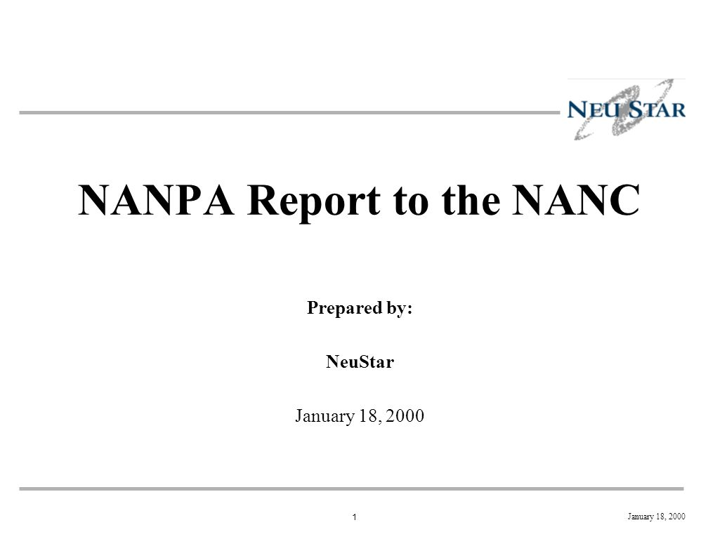 1 January 18, 2000 NANPA Report to the NANC Prepared by: NeuStar January 18, 2000