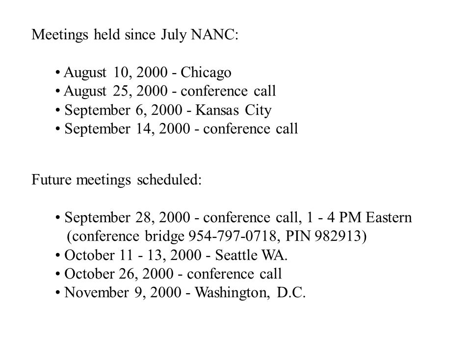 Meetings held since July NANC: August 10, 2000 - Chicago August 25, 2000 - conference call September 6, 2000 - Kansas City September 14, 2000 - confer