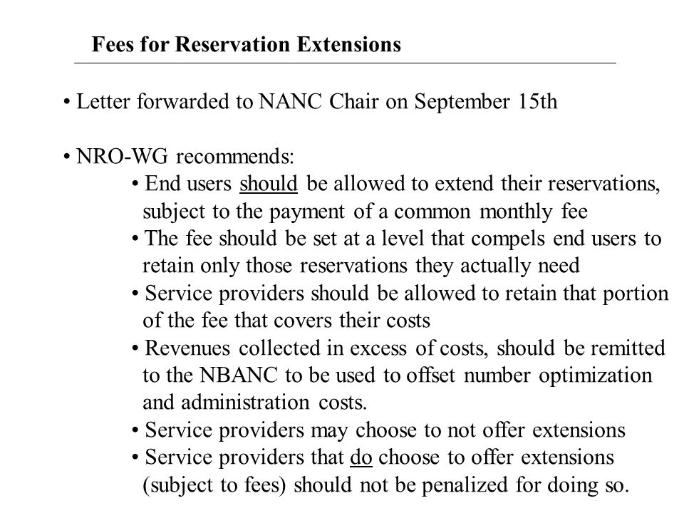 Fees for Reservation Extensions Letter forwarded to NANC Chair on September 15th NRO-WG recommends: End users should be allowed to extend their reserv