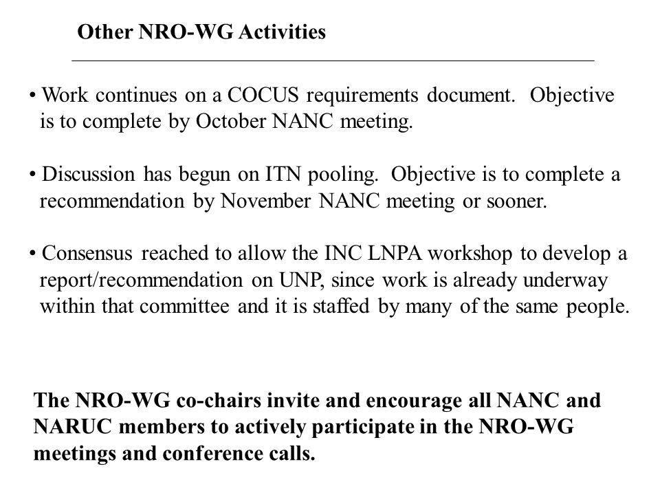 Other NRO-WG Activities Work continues on a COCUS requirements document. Objective is to complete by October NANC meeting. Discussion has begun on ITN