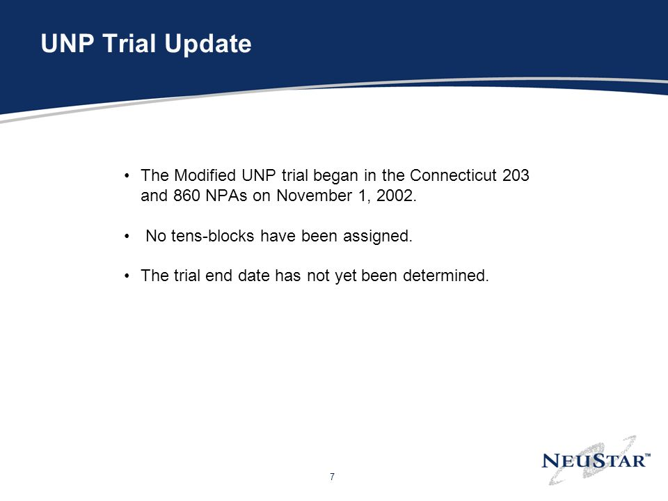 7 UNP Trial Update The Modified UNP trial began in the Connecticut 203 and 860 NPAs on November 1, 2002.