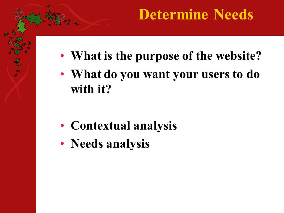 Determine Needs What is the purpose of the website.
