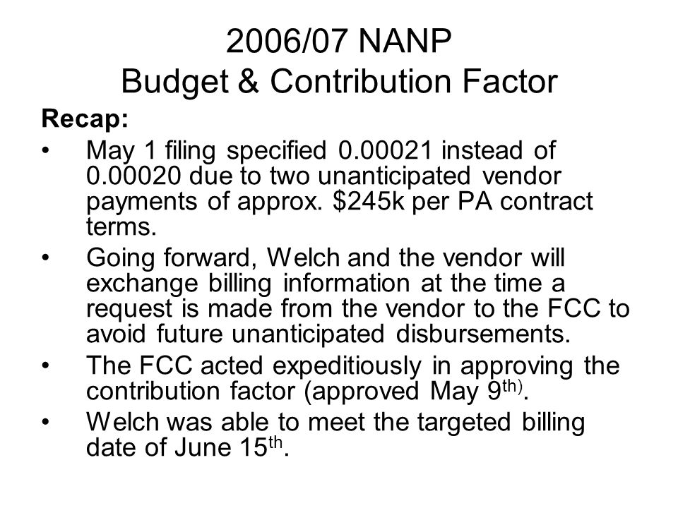 2006/07 NANP Budget & Contribution Factor Recap: May 1 filing specified 0.00021 instead of 0.00020 due to two unanticipated vendor payments of approx.