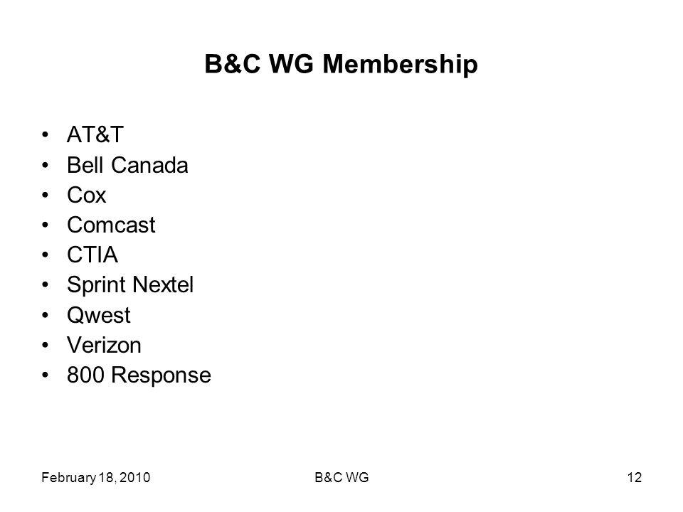 February 18, 2010B&C WG12 B&C WG Membership AT&T Bell Canada Cox Comcast CTIA Sprint Nextel Qwest Verizon 800 Response