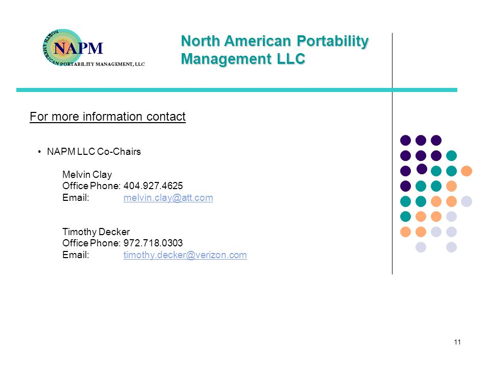 North American Portability Management LLC 11 For more information contact NAPM LLC Co-Chairs Melvin Clay Office Phone:404.927.4625 Email:melvin.clay@a