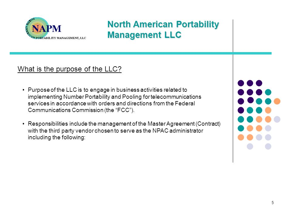 North American Portability Management LLC 5 What is the purpose of the LLC? Purpose of the LLC is to engage in business activities related to implemen