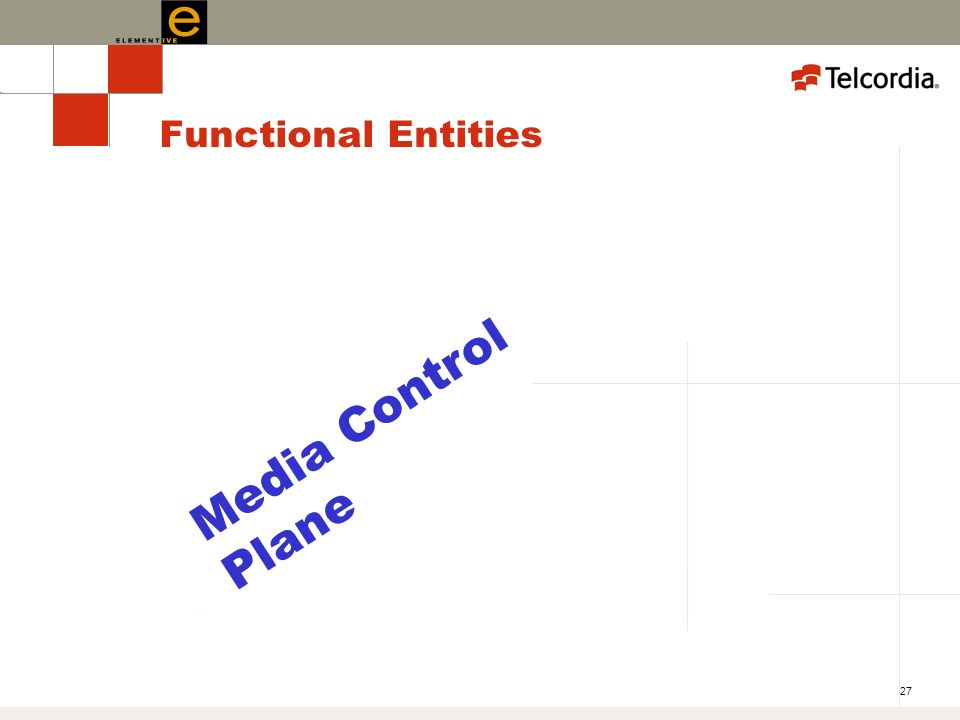 27 Functional Entities Media Control Plane
