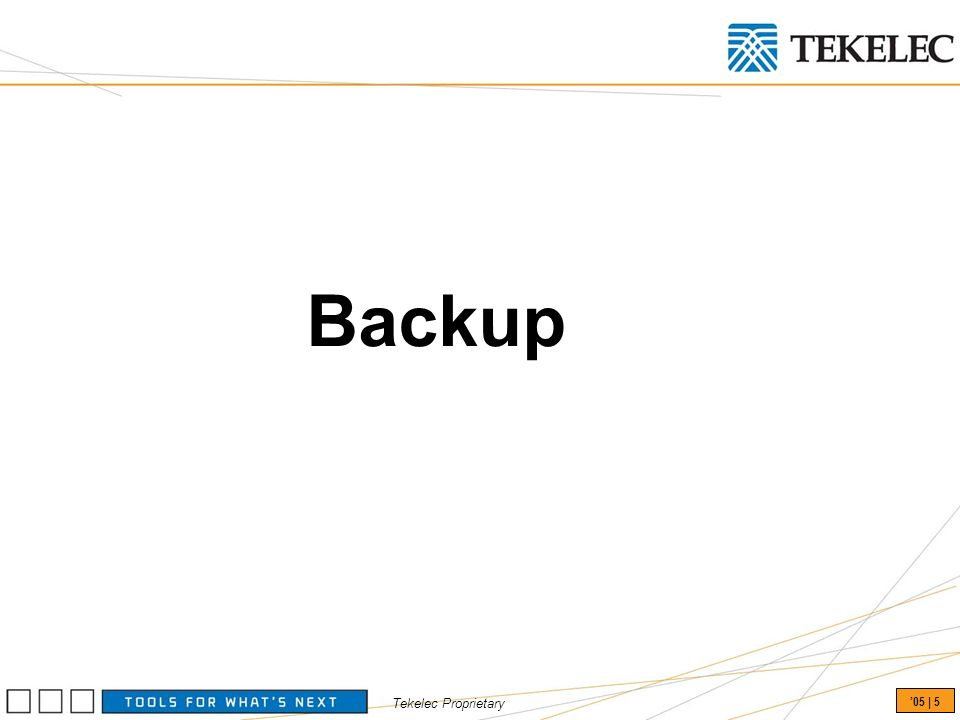 Tekelec Proprietary 05 | 5 Backup