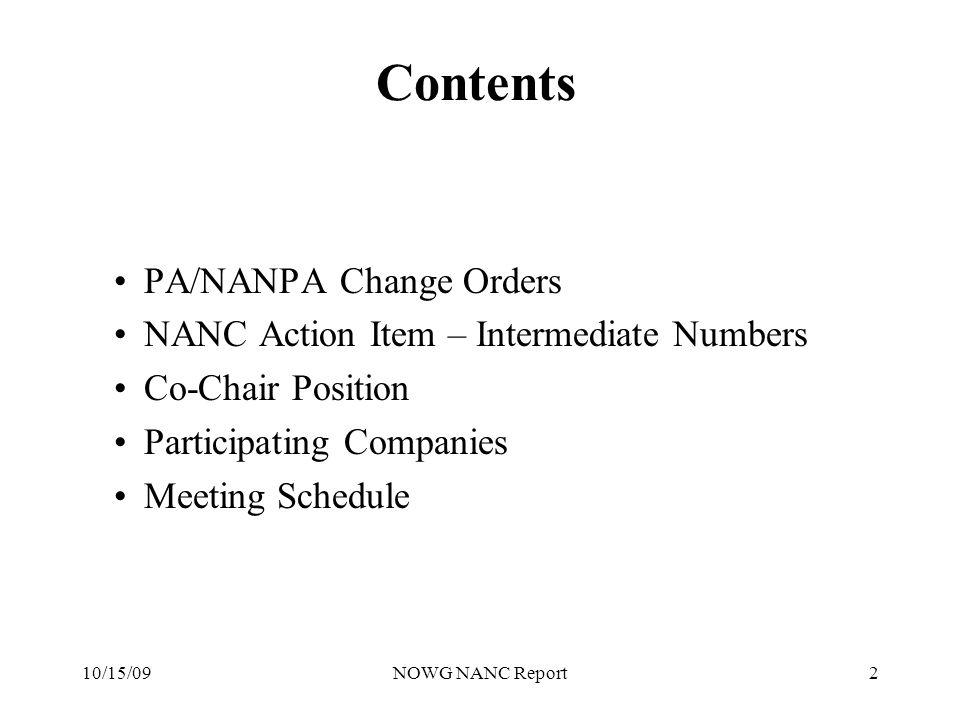 10/15/09NOWG NANC Report2 Contents PA/NANPA Change Orders NANC Action Item – Intermediate Numbers Co-Chair Position Participating Companies Meeting Schedule