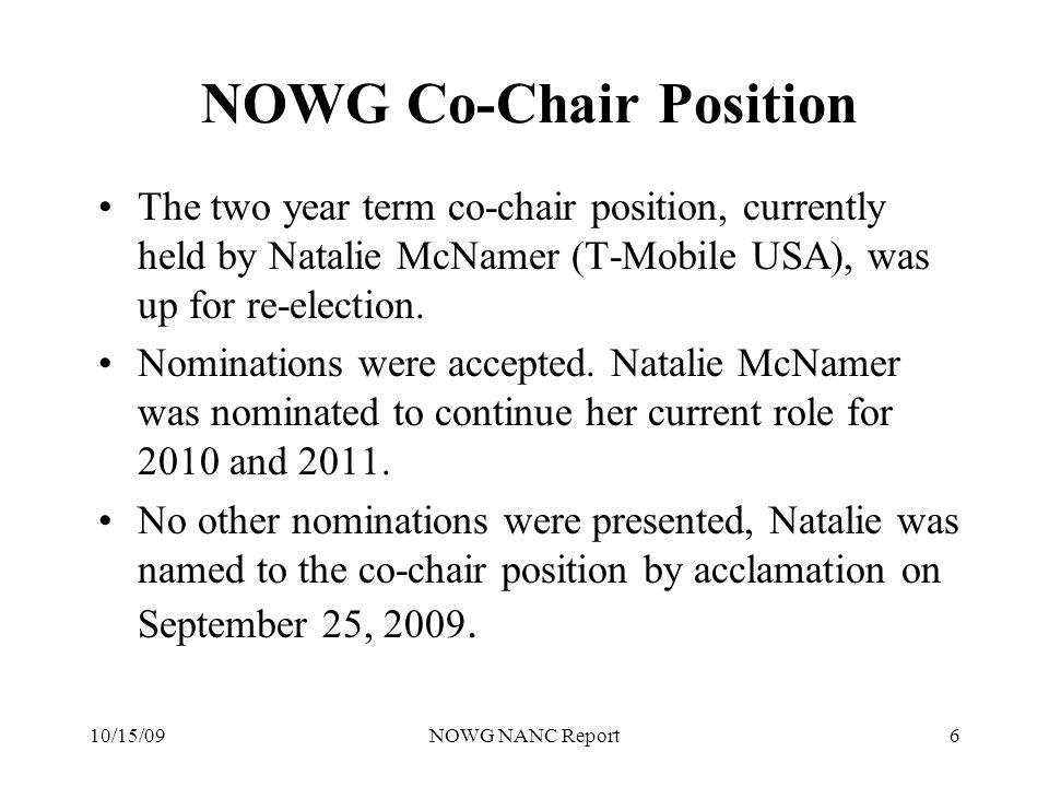 10/15/09NOWG NANC Report6 NOWG Co-Chair Position The two year term co-chair position, currently held by Natalie McNamer (T-Mobile USA), was up for re-election.