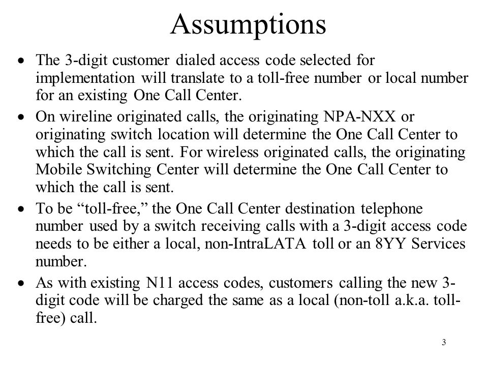 4 Assumptions The customer-dialed 3-digit access code will ultimately be the same for all callers.