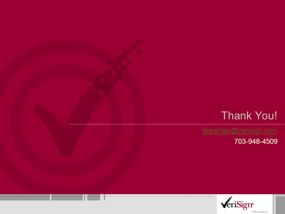 Thank You! tkershaw@verisign.com 703-948-4509